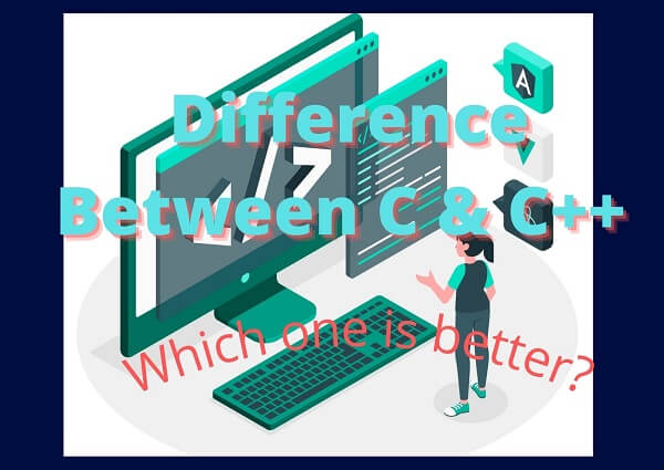 Difference Between C & C++ | Which one is better?