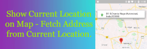 Show Current Location On Maps - Flutter, Fetch Current Location Address.
