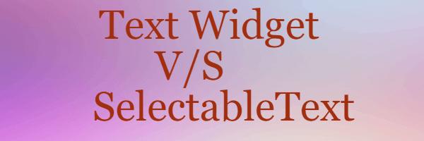 SelectableText widget vs Text widget Flutter - Text copy to Clipboard