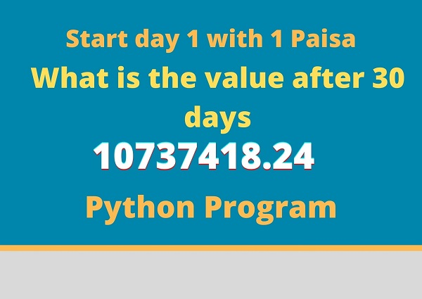Python Program | How much money would you make if you would start with .01P double that number every day